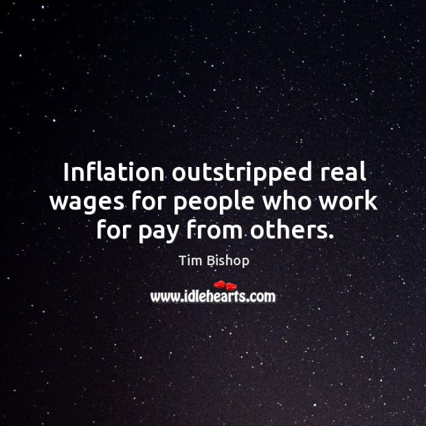 Inflation outstripped real wages for people who work for pay from others. Image