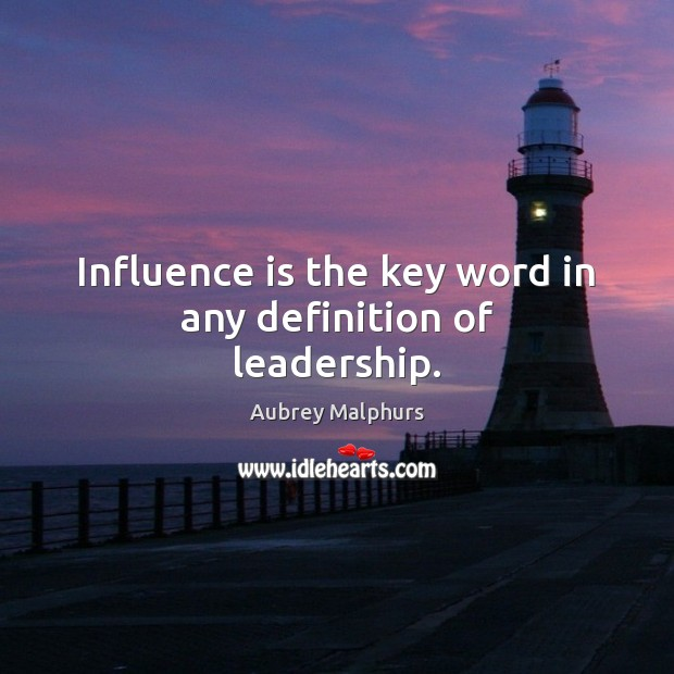 Image, Influence is the key word in any definition of leadership.