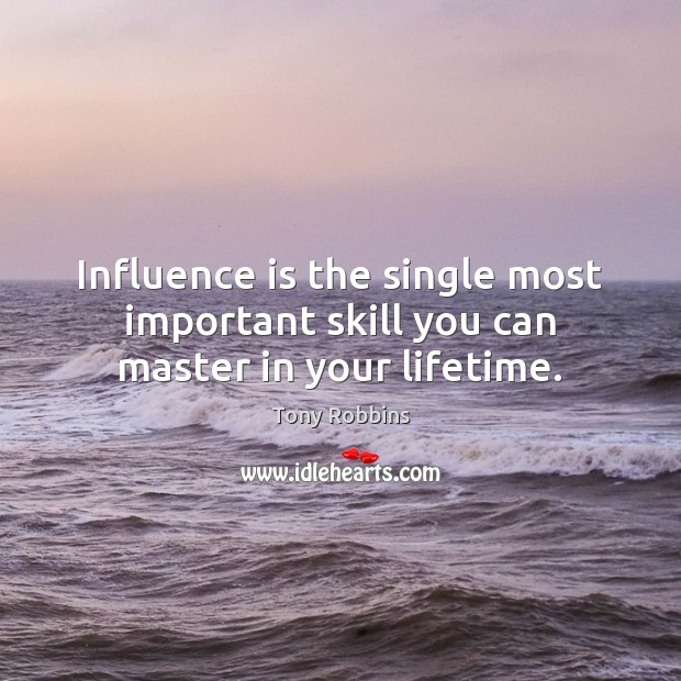 Image, Influence is the single most important skill you can master in your lifetime.
