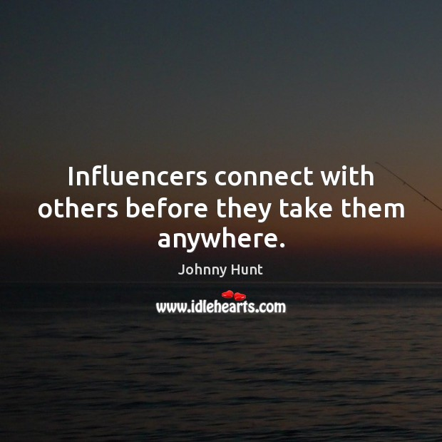 Influencers connect with others before they take them anywhere. Image
