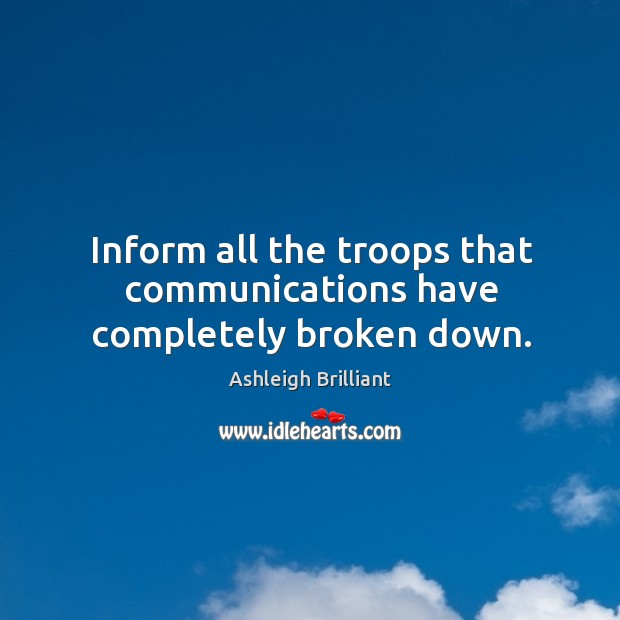 Inform all the troops that communications have completely broken down. Image