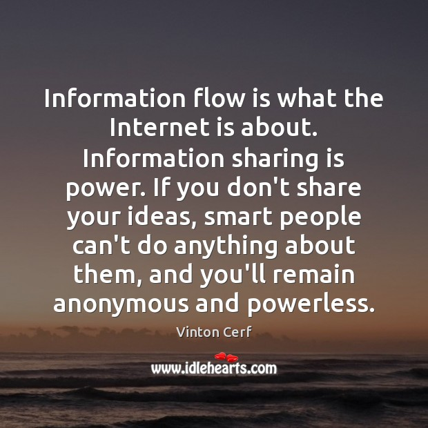 Information flow is what the Internet is about. Information sharing is power. Image