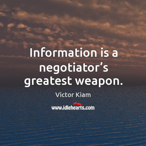 Information is a negotiator's greatest weapon. Victor Kiam Picture Quote