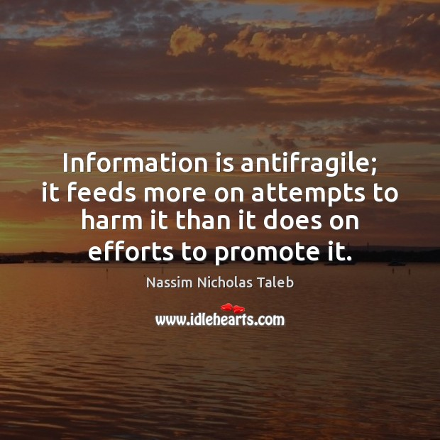 Image, Information is antifragile; it feeds more on attempts to harm it than