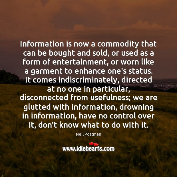 Information is now a commodity that can be bought and sold, or Image