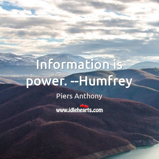 Information is power. –Humfrey Image