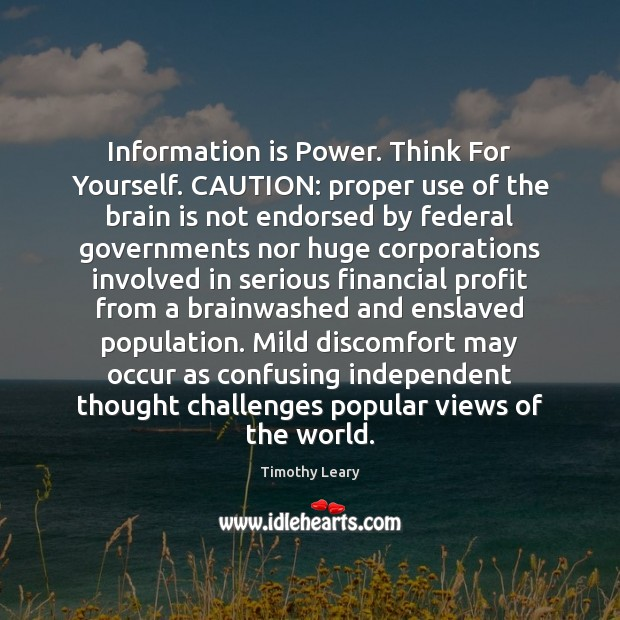 Information is Power. Think For Yourself. CAUTION: proper use of the brain Image
