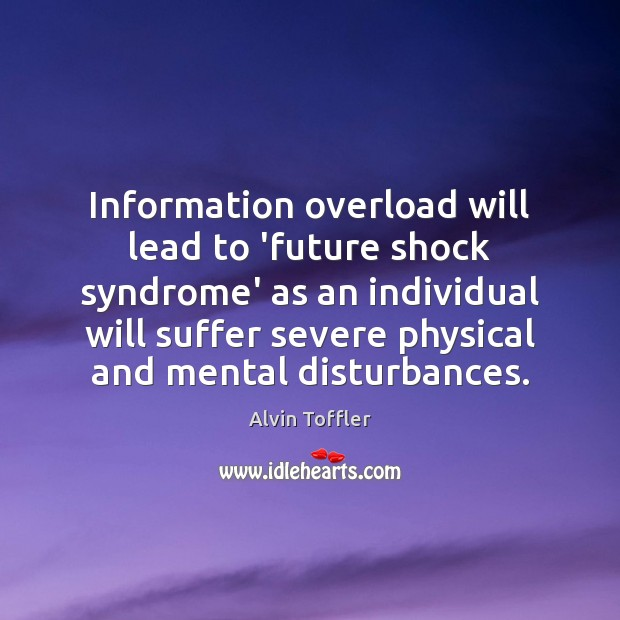 Image, Information overload will lead to 'future shock syndrome' as an individual will