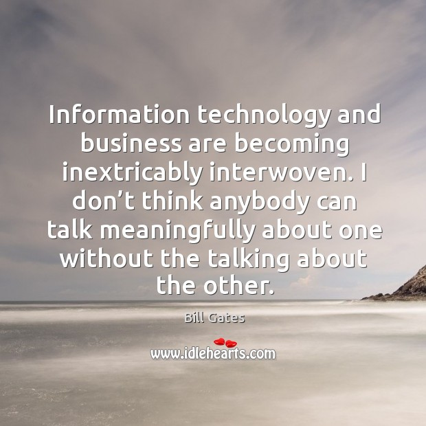Information technology and business are becoming inextricably interwoven. Image