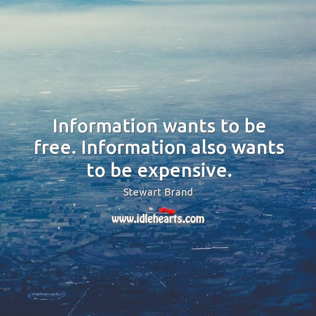Information wants to be free. Information also wants to be expensive. Image