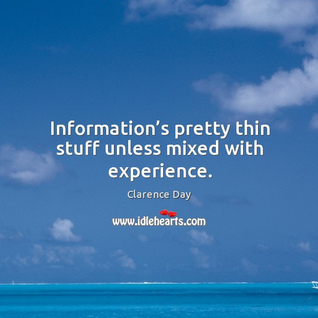 Information's pretty thin stuff unless mixed with experience. Image