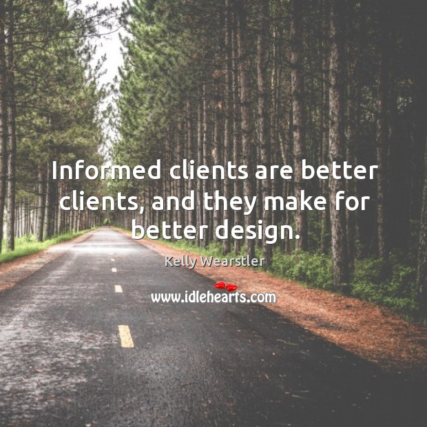 Image, Informed clients are better clients, and they make for better design.