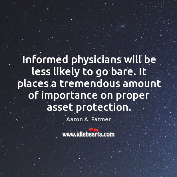 Image, Informed physicians will be less likely to go bare. It places a tremendous amount of importance on proper asset protection.