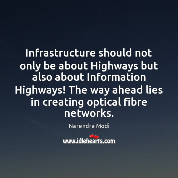 Image, Infrastructure should not only be about Highways but also about Information Highways!