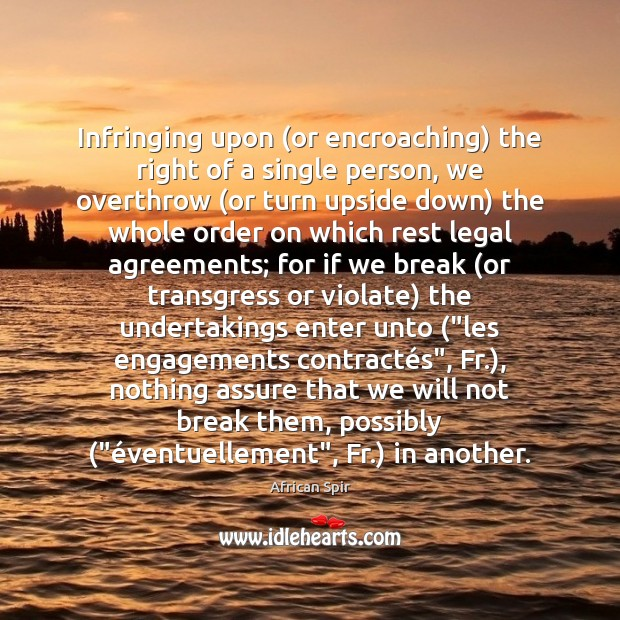 Infringing upon (or encroaching) the right of a single person, we overthrow ( African Spir Picture Quote