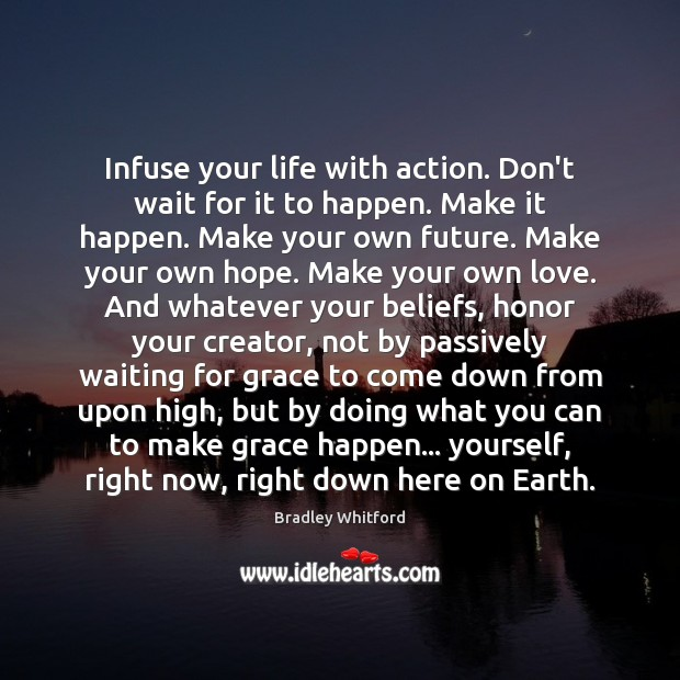 Infuse your life with action. Don't wait for it to happen. Make Image