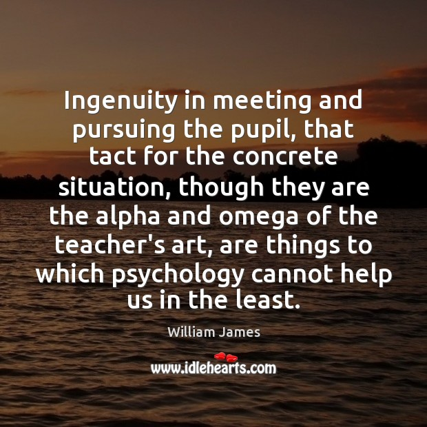 Image, Ingenuity in meeting and pursuing the pupil, that tact for the concrete