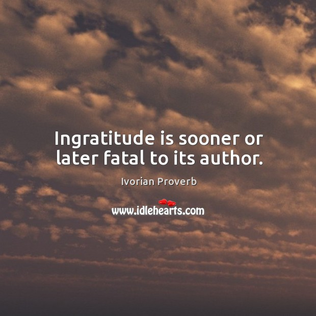 Ingratitude is sooner or later fatal to its author. Ivorian Proverbs Image