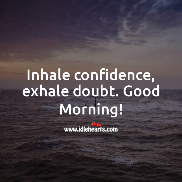 Inhale confidence, exhale doubt. Good Morning! Confidence Quotes Image