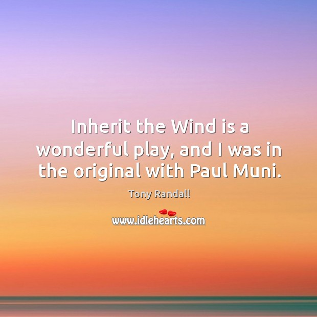 Inherit the wind is a wonderful play, and I was in the original with paul muni. Image