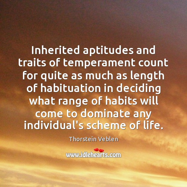 Inherited aptitudes and traits of temperament count for quite as much as Thorstein Veblen Picture Quote