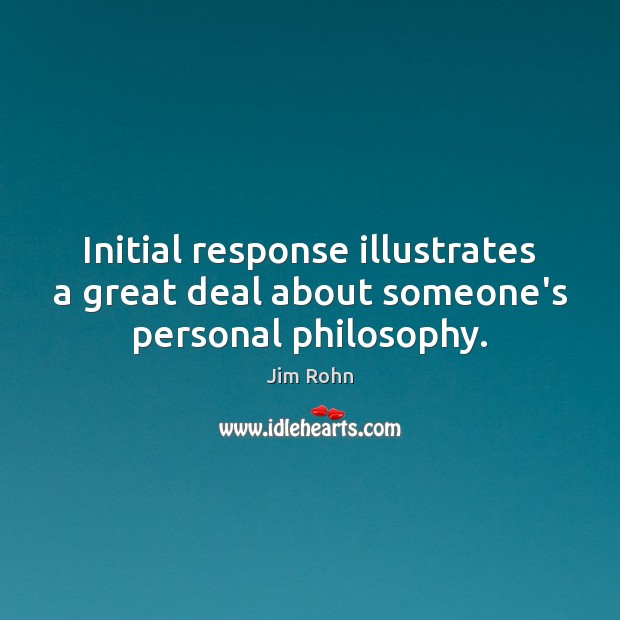 Initial response illustrates a great deal about someone's personal philosophy. Image