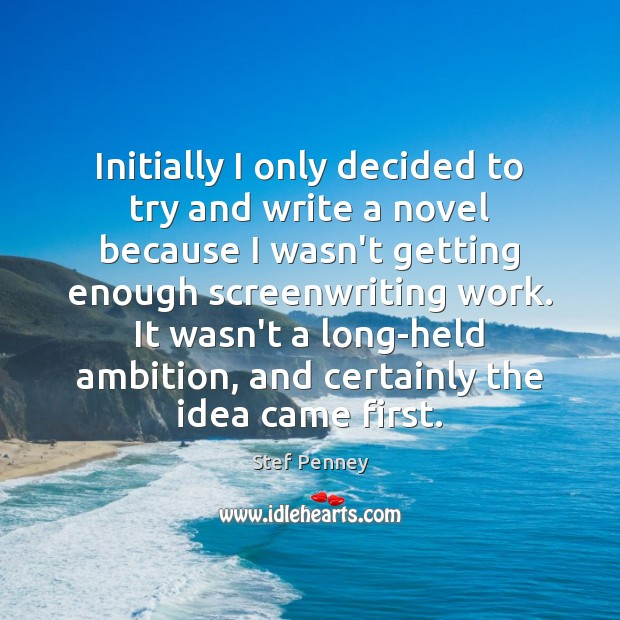 Initially I only decided to try and write a novel because I Image