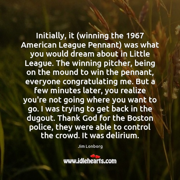 Image, Initially, it (winning the 1967 American League Pennant) was what you would dream
