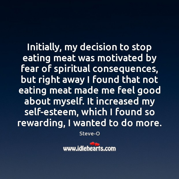 Initially, my decision to stop eating meat was motivated by fear of Image
