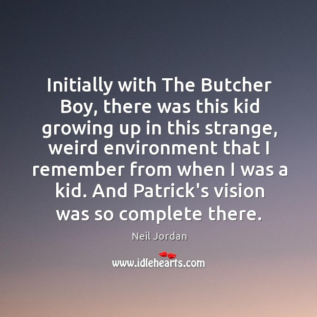 Image, Initially with The Butcher Boy, there was this kid growing up in