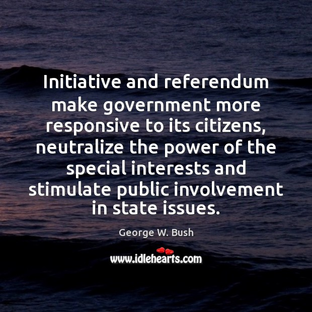 Image, Initiative and referendum make government more responsive to its citizens, neutralize the