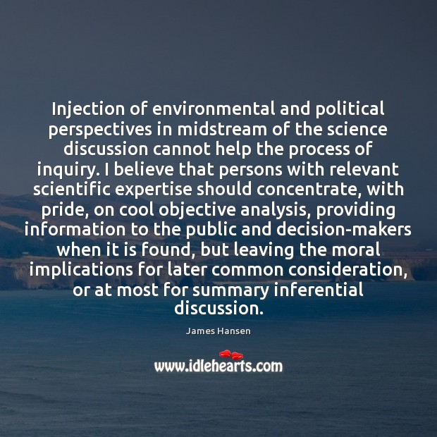 Injection of environmental and political perspectives in midstream of the science discussion James Hansen Picture Quote