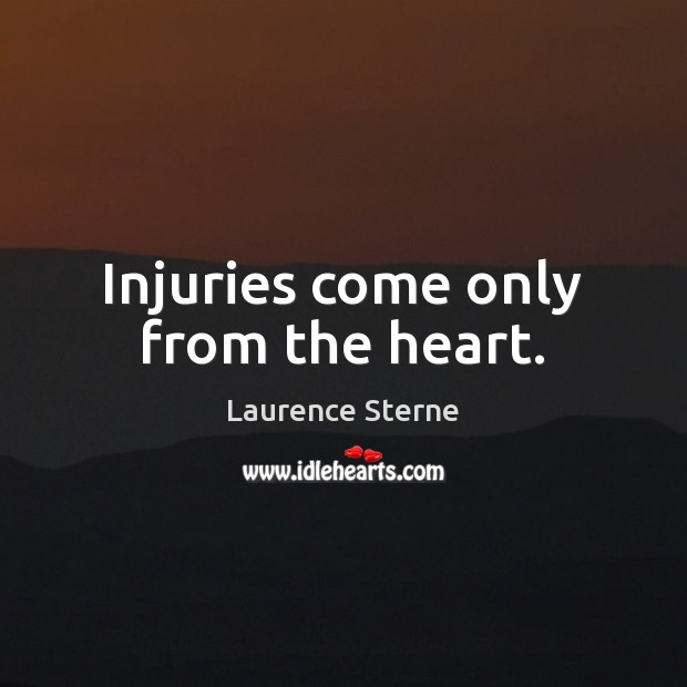 Injuries come only from the heart. Laurence Sterne Picture Quote