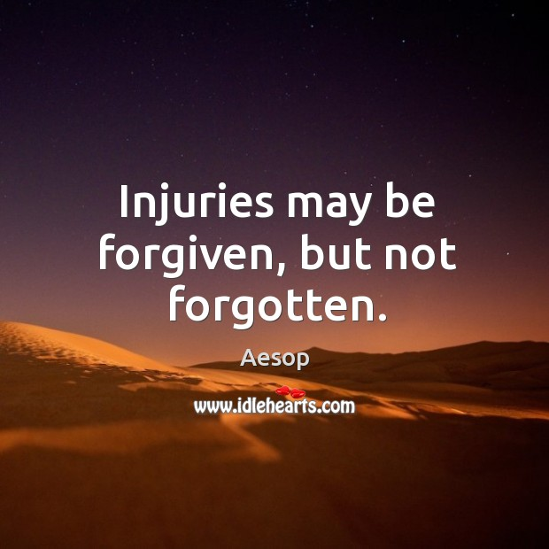Injuries may be forgiven, but not forgotten. Image