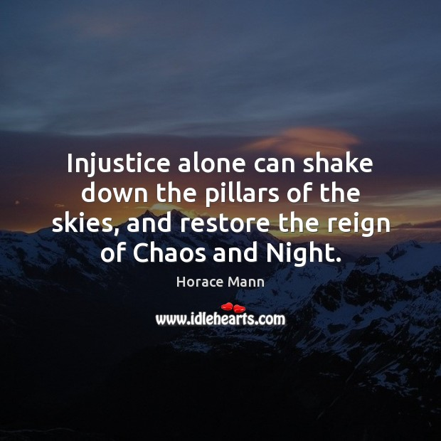 Injustice alone can shake down the pillars of the skies, and restore Image