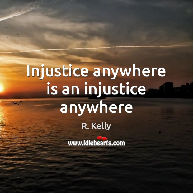 Injustice anywhere is an injustice anywhere Image