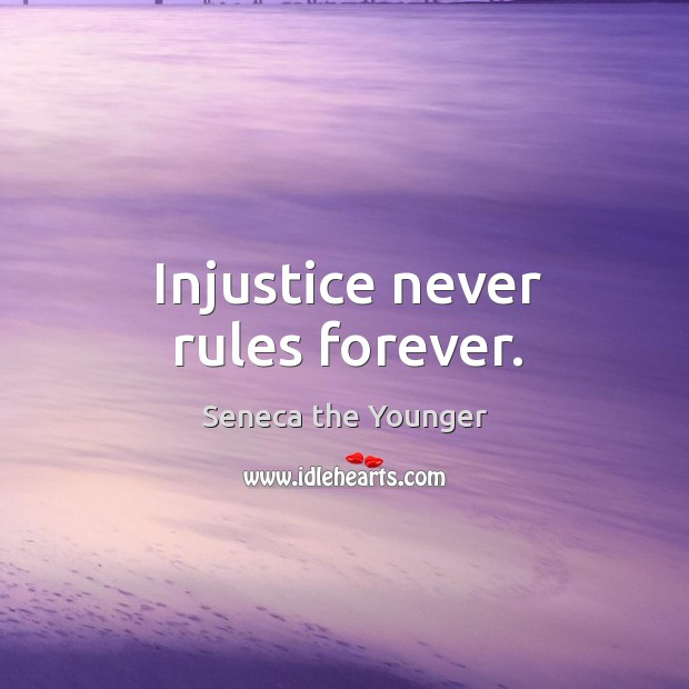 Injustice never rules forever. Image