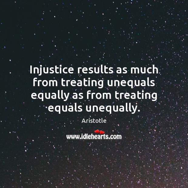 Injustice results as much from treating unequals equally as from treating equals Image