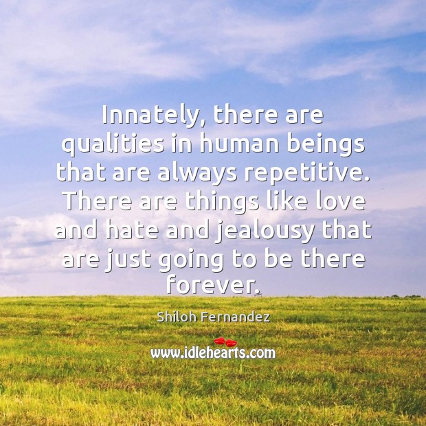 Innately, there are qualities in human beings that are always repetitive. There Love and Hate Quotes Image