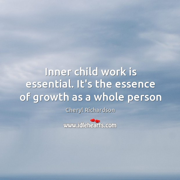 Image, Inner child work is essential. It's the essence of growth as a whole person