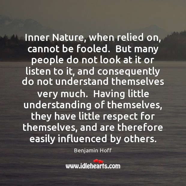 Inner Nature, when relied on, cannot be fooled.  But many people do Image