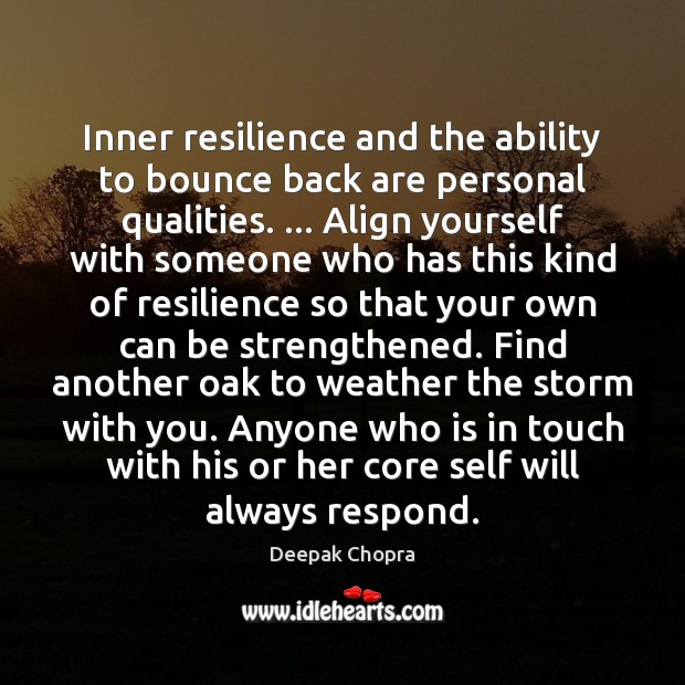Inner resilience and the ability to bounce back are personal qualities. … Align Image