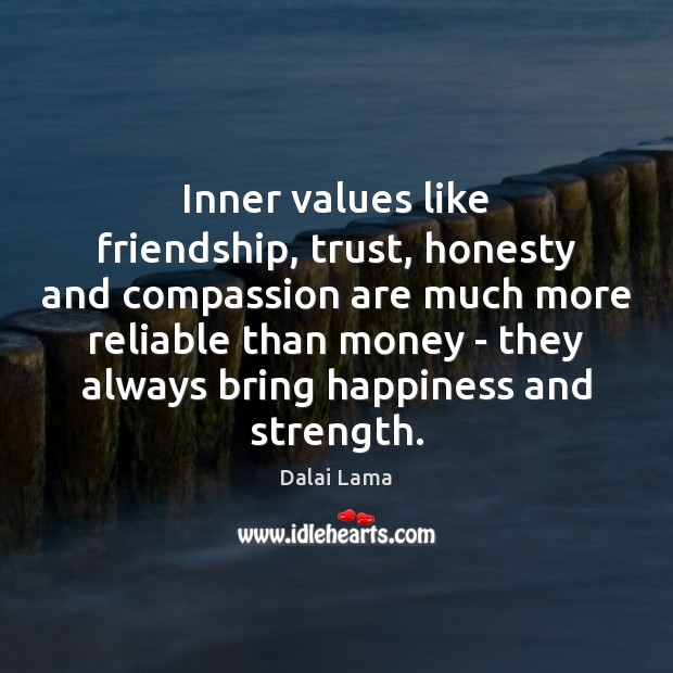 Quotes About Honesty In Friendship New Dalai Lama Quote Inner Values Like Friendship Trust Honesty And