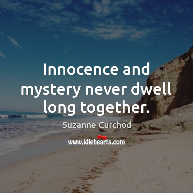Innocence and mystery never dwell long together. Suzanne Curchod Picture Quote