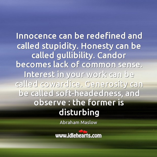 Innocence can be redefined and called stupidity. Honesty can be called gullibility. Image