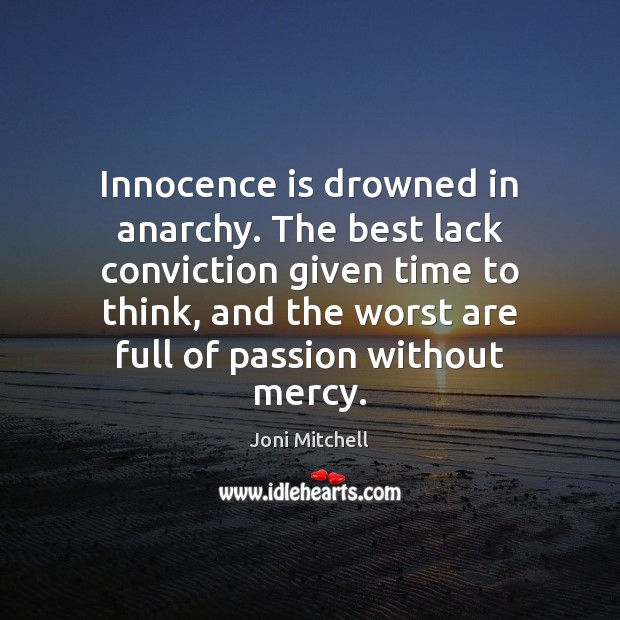 Innocence is drowned in anarchy. The best lack conviction given time to Image