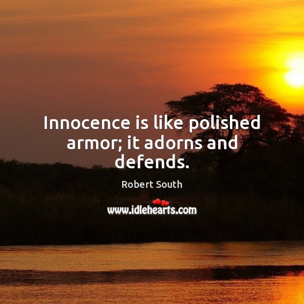 Innocence is like polished armor; it adorns and defends. Image