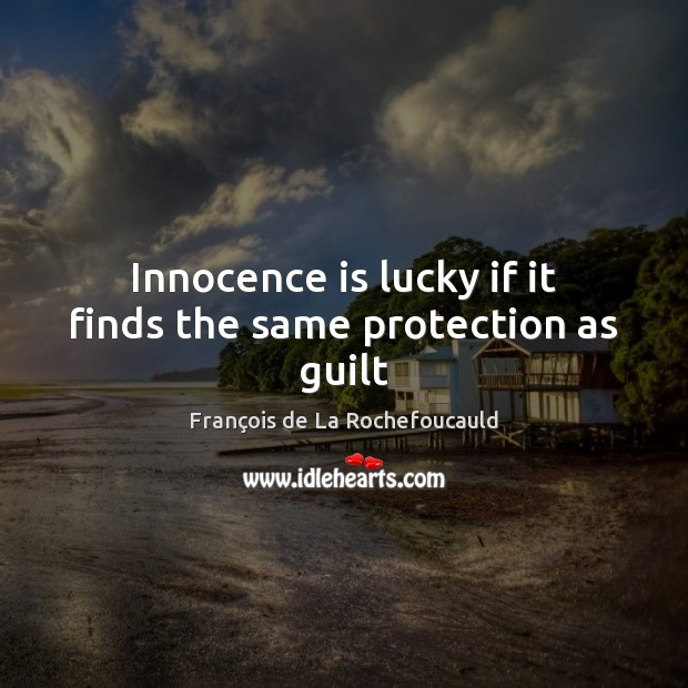 Innocence is lucky if it finds the same protection as guilt Image