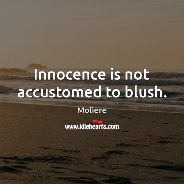 Innocence is not accustomed to blush. Image
