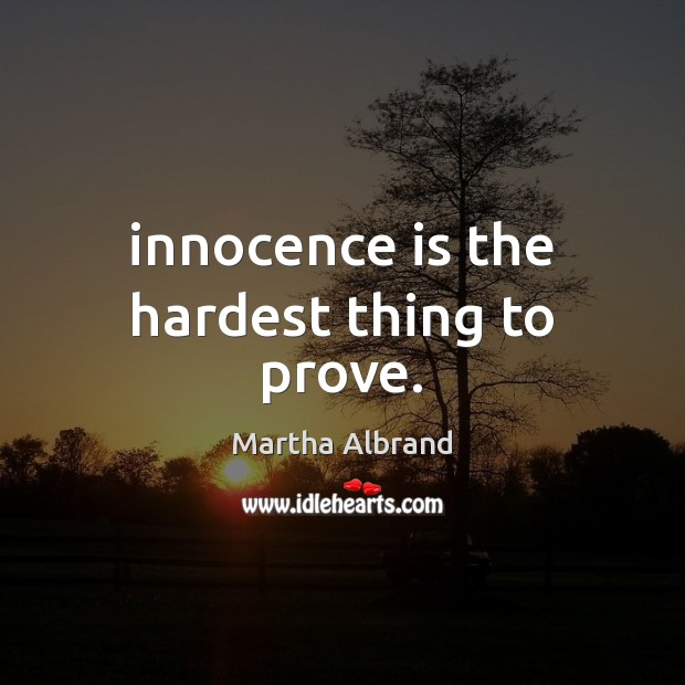 Innocence is the hardest thing to prove. Image
